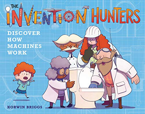 The Invention Hunters Discover How Machines Work (Work How Machines)