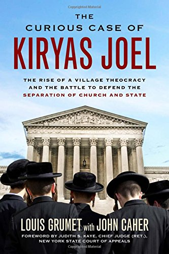 The Curious Case of Kiryas Joel: The Rise of a Village Theocracy and the Battle to Defend the Separation of Church and - Village Liberty Nj