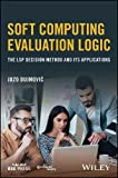 Soft Computing Evaluation Logic: The LSP Decision Method and Its Applications (Wiley - IEEE)