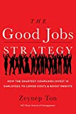 img - for The Good Jobs Strategy: How the Smartest Companies Invest in Employees to Lower Costs and Boost Profits book / textbook / text book