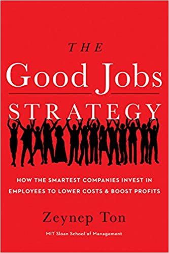 image for The Good Jobs Strategy: How the Smartest Companies Invest in Employees to Lower Costs and Boost Profits