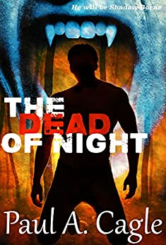 The Dead of Night (The Shadow-Borne Chronicles Book 2) by [Cagle, Paul A.]