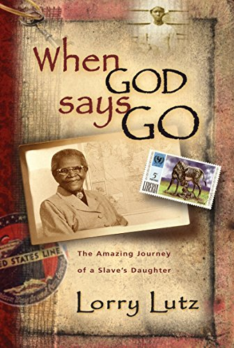 Book: When God Says Go - The Amazing Journey of a Slave's Daughter by Lorry Lutz
