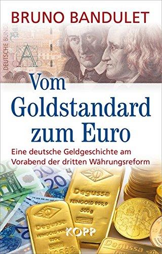 Vom Goldstandard zum Euro: Eine deutsche Geldgeschichte am Vorabend der dritten Währungsreform