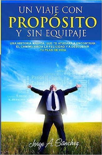 ... Una historia magica que te ayudara a encontrar el camino hacia la felicidad y a descubrir tu plan de vida.: Amazon.es: Jorge Alexander Sanchez: Libros