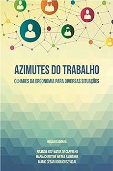 Azimutes do trabalho: Olhares da Ergonomia para Diversas Situações (Portuguese Edition)