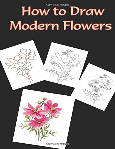 How to Draw Modern Flowers: Draw Flowers Step by Step (How to Draw Flowers Book)