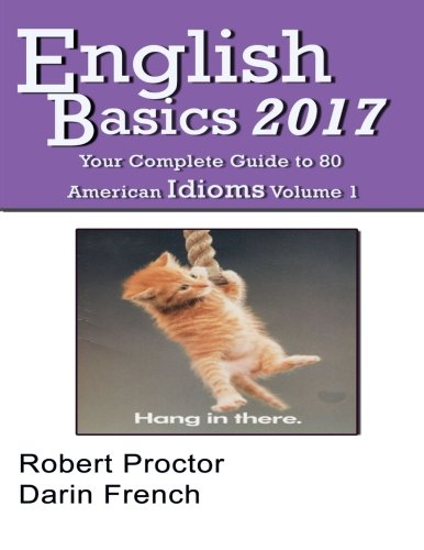 English Basics 2017: Your Complete Guide to 80 American Idioms