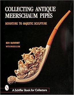 Collecting Antique Meerschaum Pipes Miniature to Majestic Sculpture (Schiffer Book for Collectors) Ben Rapaport 9780764307652 Amazon.com Books  sc 1 st  Amazon.com & Collecting Antique Meerschaum Pipes: Miniature to Majestic Sculpture ...
