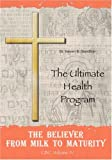 The Believer from Milk to Maturity: the Ultimate Health Guide, Steven DavidSon, 1432700782