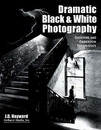 Amazon.com: Dramatic Black & White Photography: Shooting