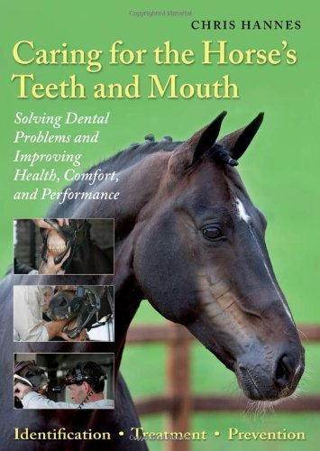 Horses Teeth - Caring for the Horse's Teeth and Mouth: Solving Dental Problems and Improving Health, Comfort, and Performance