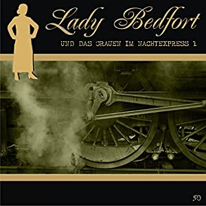Das Grauen im Nachtexpress - Teil 1 (Lady Bedfort 50) Hörspiel
