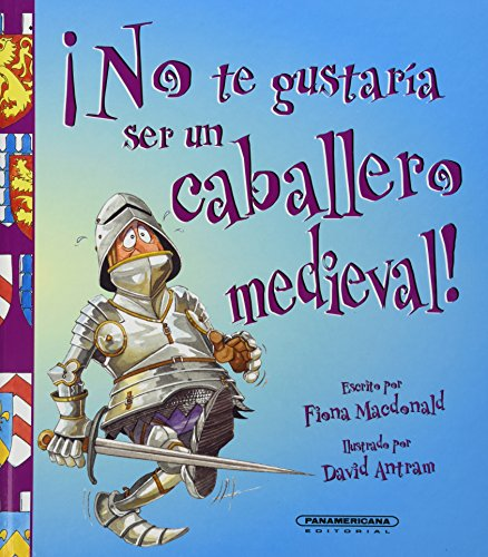 Caballero medieval / Medieval Knight (No Te Gustaria Ser / You Would Not Want to Be) por Fiona McDonald