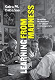 Learning from Madness: Brazilian Modernism and Global Contemporary Art for $40.63.