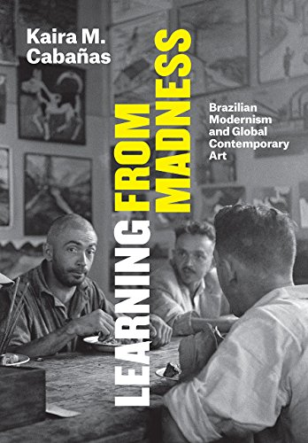 Learning from Madness: Brazilian Modernism and Global Contemporary Art por Kaira M Cabanas