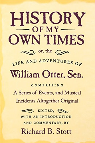 Own History (History of My Own Times; or, the Life and Adventures of William Otter, Sen., Comprising a Series of Events, and Musical Incidents Altogether Original (Documents in American Social History))