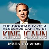 King Icahn: The Biography of a Renegade Capitalist