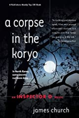 A Corpse in the Koryo (Inspector O Novel) by James Church (2003-09-03) Paperback