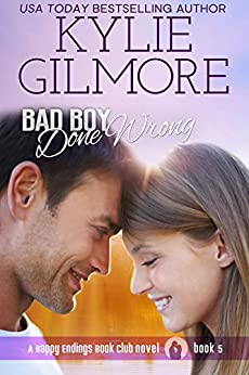 Bad Boy Done Wrong (Happy Endings Book Club, Book 5) by [Gilmore, Kylie]
