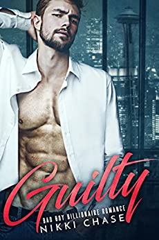 Guilty: A Bad Boy Billionaire Romance by [Chase, Nikki]