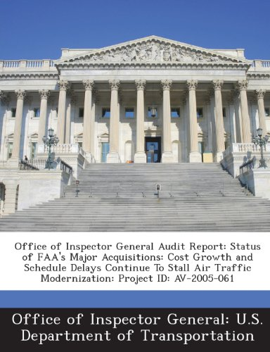Office of Inspector General Audit Report: Status of FAA's Major Acquisitions: Cost Growth and Schedule Delays Continue To Stall Air Traffic Modernization: Project ID: AV-2005-061
