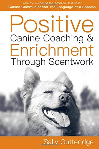 Positive Canine Coaching and Enrichment Through Scentwork: A Mission Possible Guidebook Paperback – 8 Feb 2019 1