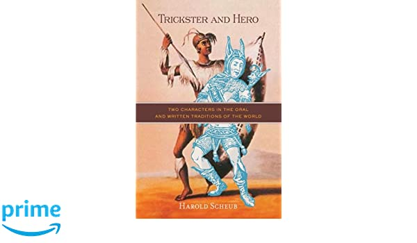 Amazon trickster and hero two characters in the oral and amazon trickster and hero two characters in the oral and written traditions of the world 9780299290740 harold scheub books fandeluxe Choice Image