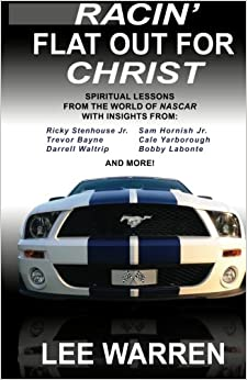 Racin' Flat Out for Christ: Spiritual Lessons From the World of NASCAR with Insights from Racing's Top Drivers
