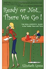 Ready or Not . . . There We Go!: The REAL Experts' Guide to the Toddler Years with Twins by Elizabeth Lyons (2006-06-30) Paperback