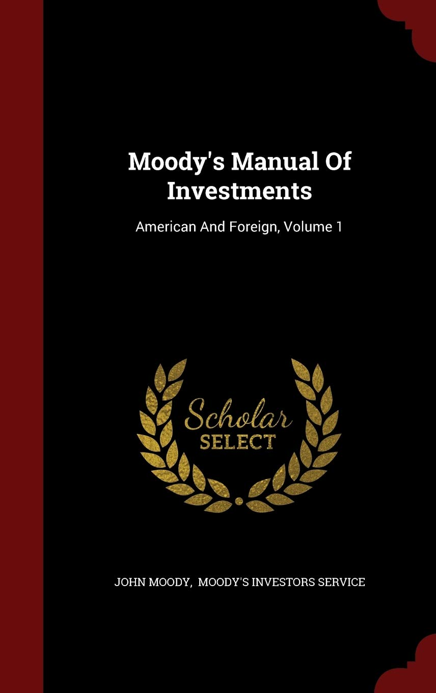 Amazon.com: Moody's Manual Of Investments: American And Foreign, Volume 1  (9781297861734): Moody, John, Moody's Investors Service: Books