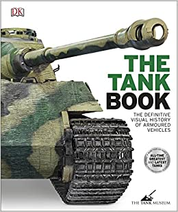 The Tank Book: The Definitive Visual History of Armoured