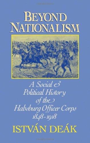 Beyond Nationalism: A Social and Political History of the Habsburg Officer Corps, 1848-1918