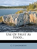 Use of Fruit As Food, C. f. Langworthy, 127852293X