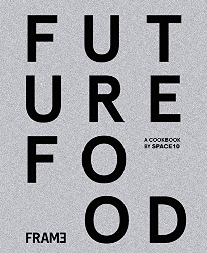 Future Food Today: A Cookbook by SPACE10 by SPACE10