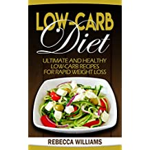Low Carb Cookbook: Ultimate And Healthy Low-Carb Recipes for Rapid Weight Loss