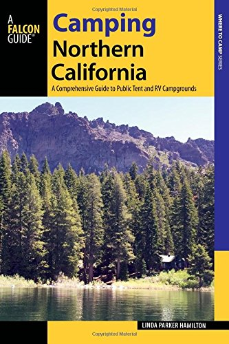 Camping Northern California: A Comprehensive Guide to Public Tent and RV Campgrounds (State Camping - Tent California