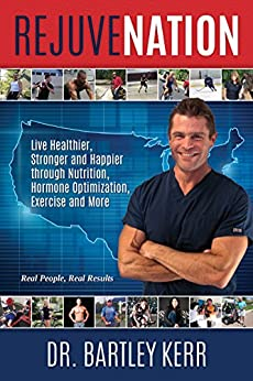 RejuveNation: Live Healthier, Stronger and Happier through Nutrition, Hormone Optimization, Exercise and More by [Kerr, Dr. Bartley]