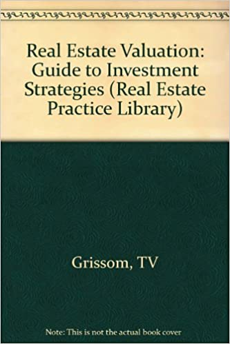 Download online Real Estate Valuation: Guide to Investment Strategies (Real Estate Practice Library Series) PDF, azw (Kindle), ePub, doc, mobi