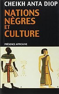 Nations nègres et culture : de l'antiquité nègre égyptienne aux problèmes culturels de l'Afrique Noire d'aujourd'hui, Diop, Cheikh Anta