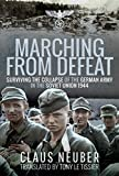 Marching from Defeat: Surviving the Collapse of the German Army in the Soviet Union, 1944