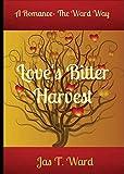 Love's Bitter Harvest, Jas Ward and Jas Ward, 0989273849