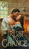 img - for Trust To Chance (Zebra Historical Romance) by Gwyneth Atlee (2001-12-01) book / textbook / text book