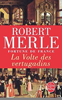 Fortune de France, tome 7 : La Volte des vertugadins par Merle