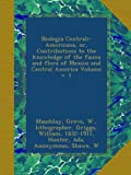 img - for Biologia Centrali-Americana, or, Contributions to the knowledge of the fauna and flora of Mexico and Central America Volume v. 1 book / textbook / text book