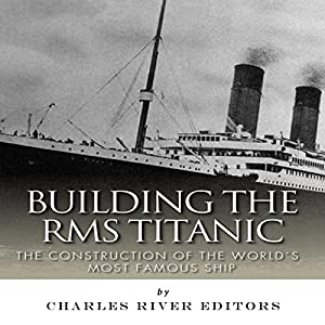 Building the RMS Titanic Audiobook