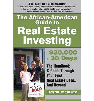 Search : [(The African American Guide to Real Estate Investing: $30,000 in 30 Days )] [Author: Larryette Kyle Debose] [May-2004]
