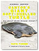 THE CANTOR'S GIANT SOFT-SHELLED TURTLE Do Your Kids Know This?: A Children's Picture Book (Amazing Creature Series) (Volume 47)