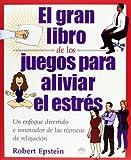 El Gran Libro de los Juegos para Aliviar el Estres, R. Epstein and Robert Epstein, 8495456613