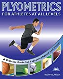 Plyometrics for Athletes at All Levels: A Training Guide for Explosive Speed and Power: A Training Guide for Athletes at All Levels